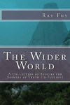 The Wider World: The Wider World: A Collection of Stories Seekers of Truth (in Fiction) - Ray Foy