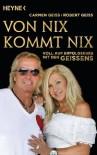 Von nix kommt nix: Voll auf Erfolgskurs mit den Geissens (German Edition) - Carmen Geiss, Robert Geiss, Andreas Hock