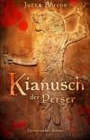 Kianusch der Perser: Historischer Roman - Jutta Ahrens