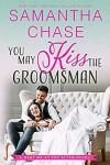 You May Kiss the Groomsman (Meet Me at the Altar #3) - Samantha Chase