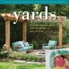 Yards: How to Design and Plan a Beautiful, Low-Maintenance, Sustainable Landscape - Billy Goodnick