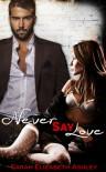 Never Say Love - Sarah Elizabeth Ashley