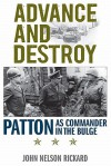 Advance and Destroy: Patton as Commander in the Bulge (American Warriors) (AN AUSA Title, American Warriors Series) - Roger Cirillo, John Nelson Rickard