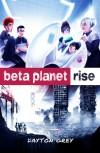 Beta Planet: Rise - Dayton Grey