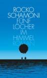 Fünf Löcher im Himmel: Roman - Rocko Schamoni