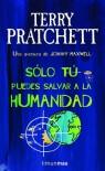 Solo tu puedes salvar a la humanidad  - Terry Pratchett