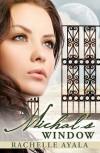 Michal's Window - Rachelle Ayala