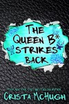 The Queen B* Strikes Back - Crista McHugh