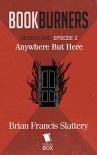 Bookburners: Anywhere But Here (Season 1, Episode 2) - Mur Lafferty, Max Gladstone, Margaret Dunlap, Brian Francis Slattery