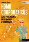 Homo corporaticus, czyli przewodnik przetrwania w korporacji - Joanna Krysińska