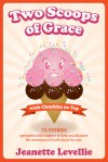 Two Scoops of Grace with Chuckles on Top - Jeanette Levellie