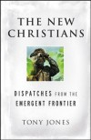 The New Christians: Dispatches from the Emergent Frontier - Tony Jones