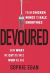Devoured: From Chicken Wings to Kale Smoothies--How What We Eat Defines Who We Are - Sophie Egan