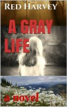 A Gray Life - Red Harvey