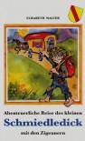 Abenteuerliche Reise des kleinen Schmiedledick mit den Zigeunern - Elisabeth Walter, Susanne Seidel-Buri (Illustrationen)