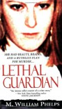 Lethal Guardian (Pinnacle True Crime) - M. William Phelps