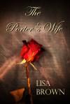 The Porter's Wife - Lisa    Brown