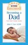 Great Expectations: Becoming a Dad: The First Three Years - John C. Carr