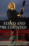 Stand and Be Counted: Making Music, Making History the Dramatic Story of the Artists and Events That Changed America - David Crosby, David Bender
