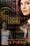 The Gatekeeper's Sons: Gatekeeper's Trilogy, Book One (Volume 1) - Eva Pohler