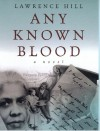Any Known Blood: A Novel - Lawrence Hill