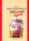 Salonowe życie - Irena Matuszkiewicz