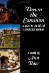 Down the Common: A Year in the Life of a Medieval Woman - Ann Baer