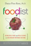 Foodist: Using Real Food and Real Science to Lose Weight Without Dieting - Darya Pino Rose