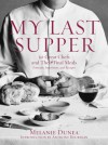 My Last Supper: 50 Great Chefs and Their Final Meals / Portraits, Interviews, and Recipes - Melanie Dunea