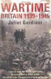 Wartime Britain 1939-1945 - Juliet Gardiner