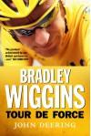 Bradley Wiggins: Tour de Force - John Deering