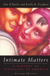 Intimate Matters: A History of Sexuality in America - John D'Emilio, Estelle B. Freedman