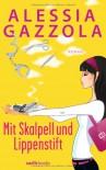 Mit Skalpell und Lippenstift (Alice Allevi #1) - Alessia Gazzola, Sylvia Spatz
