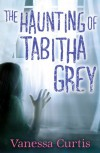 The Haunting of Tabitha Grey - Vanessa Curtis
