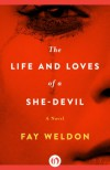 The Life and Loves of a She-Devil: A Novel - Fay Weldon