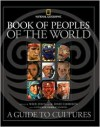Book of Peoples of the World: A Guide to Cultures - Wade Davis (Editor),  Catherine Herbert Howell (Editor),  K. David Harrison (Editor),  Contribution by National Geographic Society