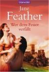 Wer dem Feuer verfällt - Jane Feather