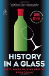History in a Glass: Sixty Years of Wine Writing from Gourmet - Ruth Reichl, Gourmet Magazine Editors