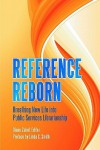 Reference Reborn: Breathing New Life Into Public Services Librarianship - Diane Zabel