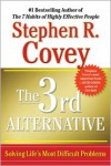 The 3rd Alternative: Solving Life's Most Difficult Problems - Stephen R. Covey