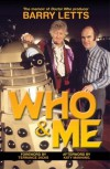 "Who And Me: The Memoir of Barry Letts, ""Doctor Who"" Producer 1969-1974 - Barry Letts"