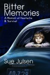 Bitter Memories: A Memoir of Heartache & Survival - Sue Julsen