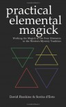 Practical Elemental Magick: Working the Magick of Air Fire Water & Earth in the Western Esoteric Tradition - Sorita D'este