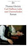Carl Haffners Liebe zum Unentschieden: Roman - Thomas Glavinic