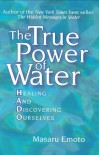 The True Power of Water: Healing and Discovering Ourselves - Masaru Emoto, Noriko Hosoyamada
