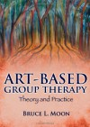 Art-Based Group Therapy: Theory and Practice - Bruce L. Moon