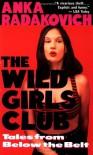 The Wild Girls Club: Tales from Below the Belt - Anka Radakovich