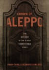 Crown of Aleppo: The Mystery of the Oldest Hebrew Bible Codex - Hayim Tawil;Bernard Schneider