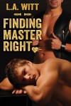 Finding Master Right - L.A. Witt