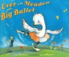 Over in the Meadow at the Big Ballet - Lisa Shulman, Sarah Massini